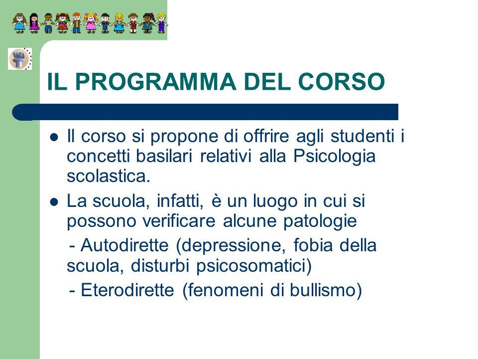 IL PROGRAMMA DEL CORSO Il corso si propone di offrire agli studenti i concetti basilari relativi alla Psicologia scolastica. La scuola, infatti, è un