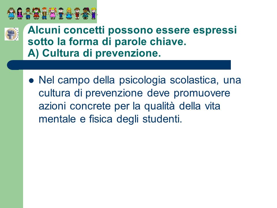 Alcuni concetti possono essere espressi sotto la forma di parole chiave. A) Cultura di prevenzione. Nel campo della psicologia scolastica, una cultura