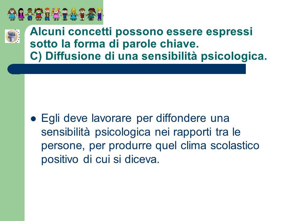 Alcuni concetti possono essere espressi sotto la forma di parole chiave. C) Diffusione di una sensibilità psicologica. Egli deve lavorare per diffonde