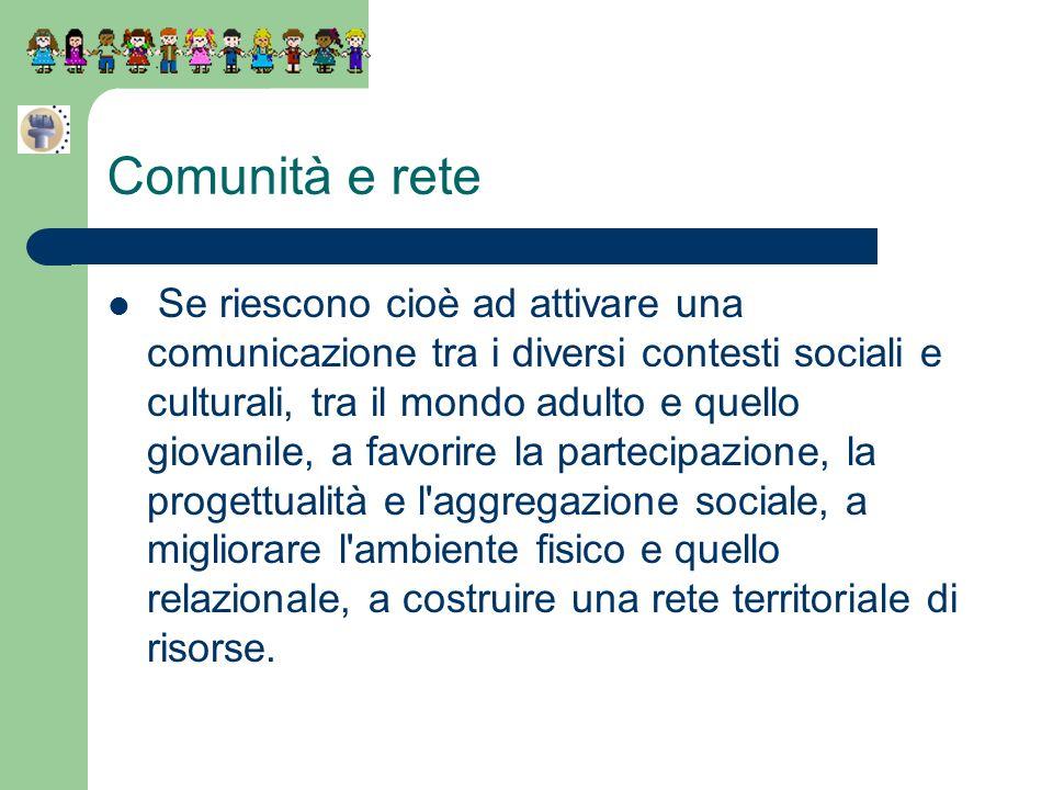 Comunità e rete Se riescono cioè ad attivare una comunicazione tra i diversi contesti sociali e culturali, tra il mondo adulto e quello giovanile, a f