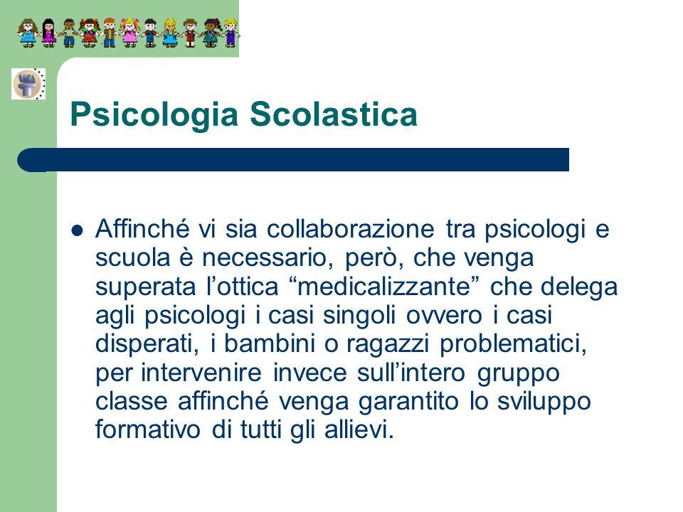Psicologia Scolastica Affinché vi sia collaborazione tra psicologi e scuola è necessario, però, che venga superata lottica medicalizzante che delega a