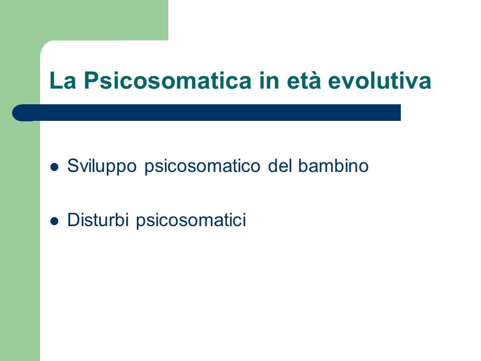 La Psicosomatica in età evolutiva Sviluppo psicosomatico del bambino Disturbi psicosomatici