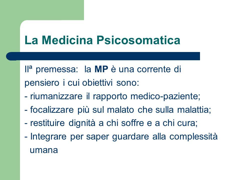La Medicina Psicosomatica IIª premessa: la MP è una corrente di pensiero i cui obiettivi sono: - riumanizzare il rapporto medico-paziente; - focalizza