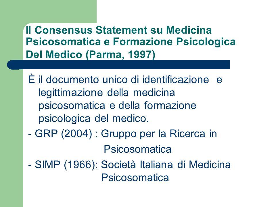 Il Consensus Statement su Medicina Psicosomatica e Formazione Psicologica Del Medico (Parma, 1997) È il documento unico di identificazione e legittima