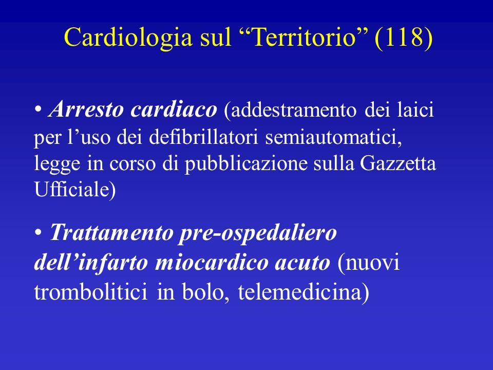 Cardiologia sul Territorio (118) Arresto cardiaco (addestramento dei laici per luso dei defibrillatori semiautomatici, legge in corso di pubblicazione