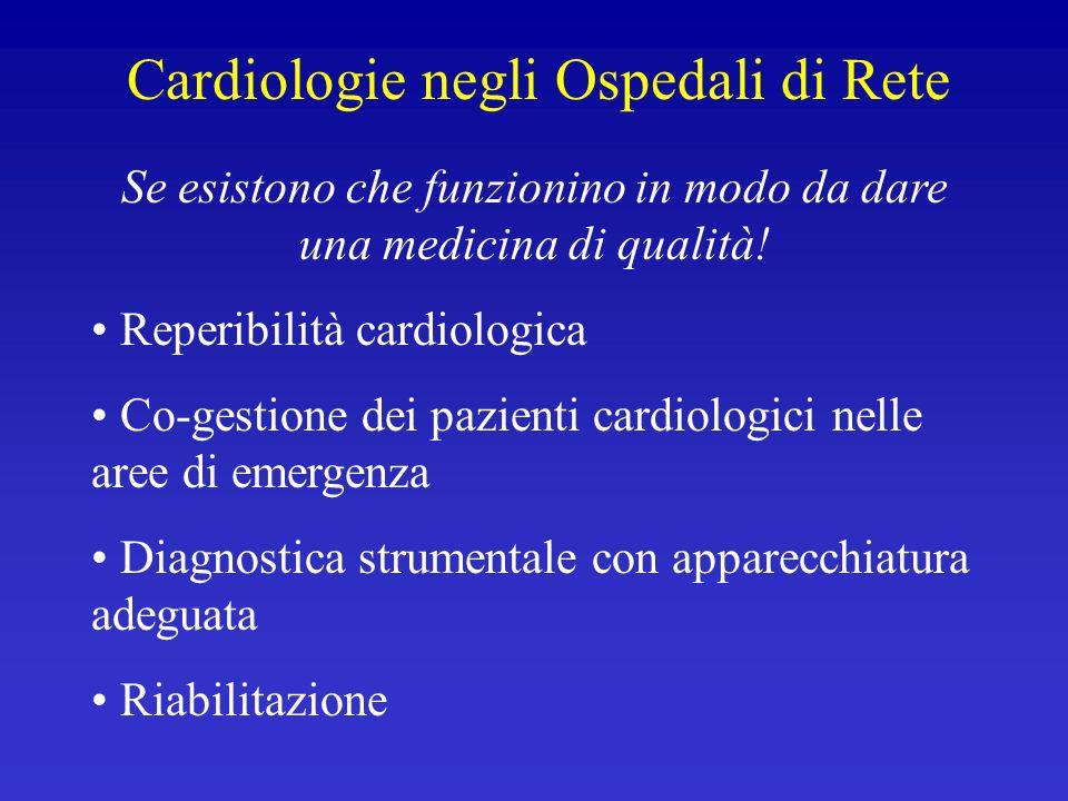 Cardiologie negli Ospedali di Rete Se esistono che funzionino in modo da dare una medicina di qualità! Reperibilità cardiologica Co-gestione dei pazie