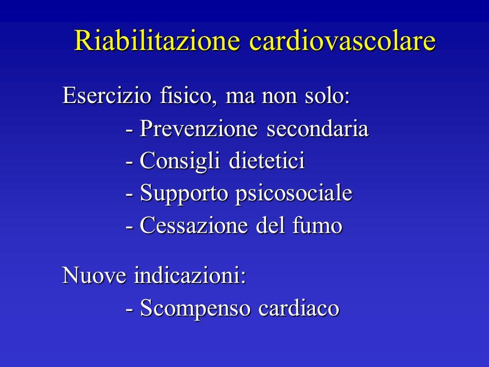 Riabilitazione cardiovascolare Esercizio fisico, ma non solo: - Prevenzione secondaria - Consigli dietetici - Supporto psicosociale - Cessazione del f