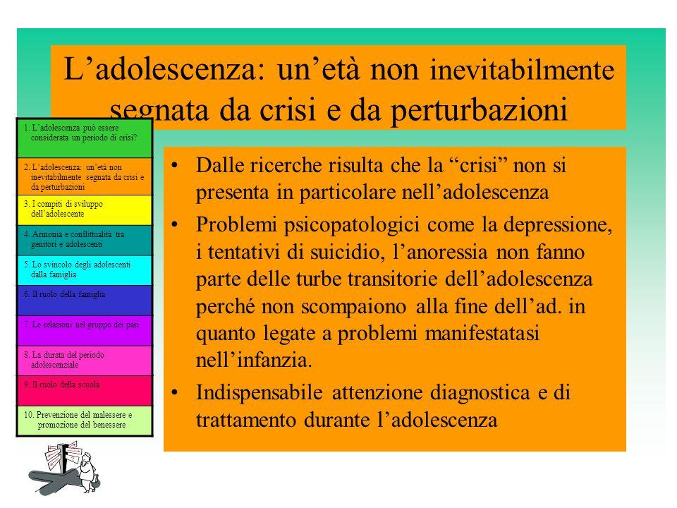 Ladolescenza: unetà non inevitabilmente segnata da crisi e da perturbazioni Dalle ricerche risulta che la crisi non si presenta in particolare nellado