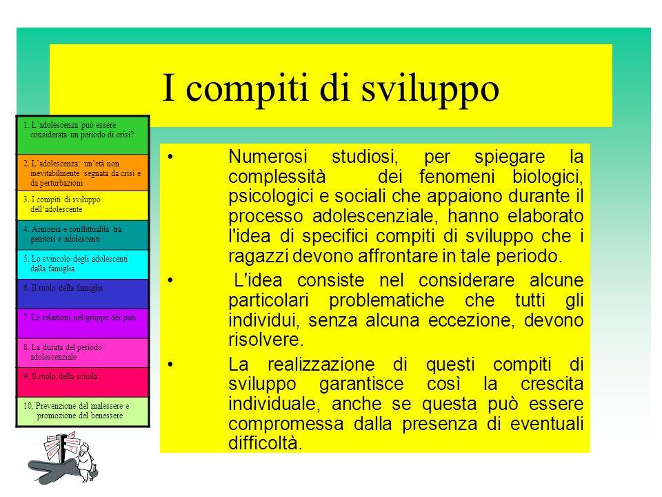 I compiti di sviluppo Numerosi studiosi, per spiegare la complessità dei fenomeni biologici, psicologici e sociali che appaiono durante il processo ad