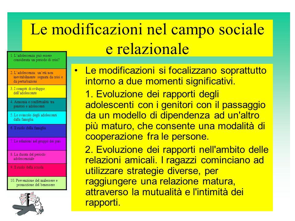 Le modificazioni nel campo sociale e relazionale Le modificazioni si focalizzano soprattutto intorno a due momenti significativi. 1. Evoluzione dei ra