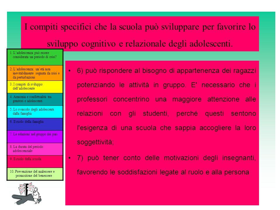 I compiti specifici che la scuola può sviluppare per favorire lo sviluppo cognitivo e relazionale degli adolescenti. 6) può rispondere al bisogno di a