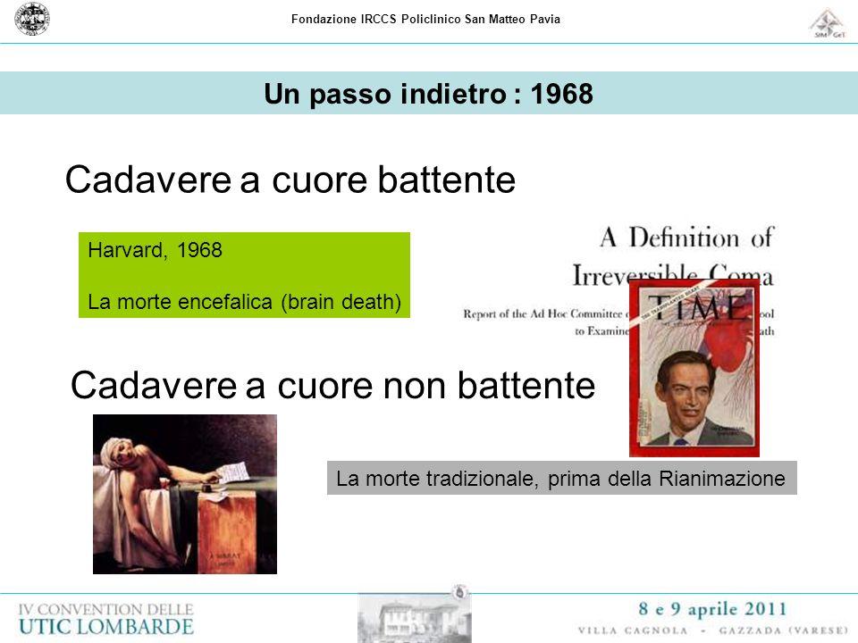 Fondazione IRCCS Policlinico San Matteo Pavia Un passo indietro : 1968 Cadavere a cuore battente Cadavere a cuore non battente Harvard, 1968 La morte