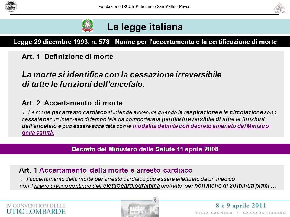 La legge italiana Legge 29 dicembre 1993, n. 578 Norme per l'accertamento e la certificazione di morte Art. 1 Definizione di morte La morte si identif