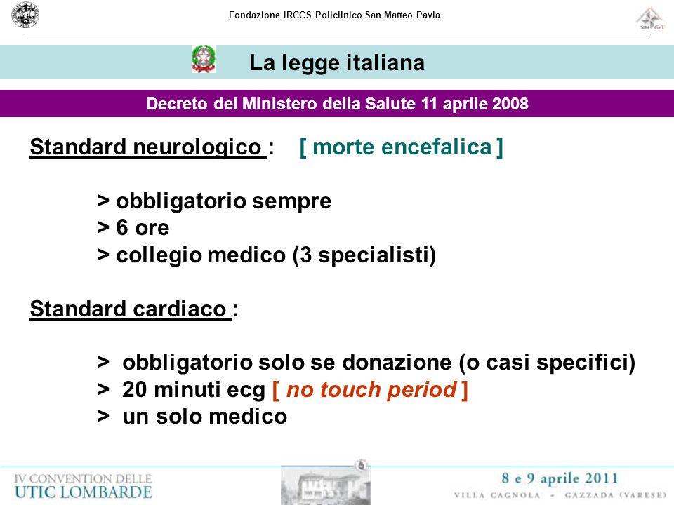 La legge italiana Fondazione IRCCS Policlinico San Matteo Pavia Standard neurologico : [ morte encefalica ] > obbligatorio sempre > 6 ore > collegio m
