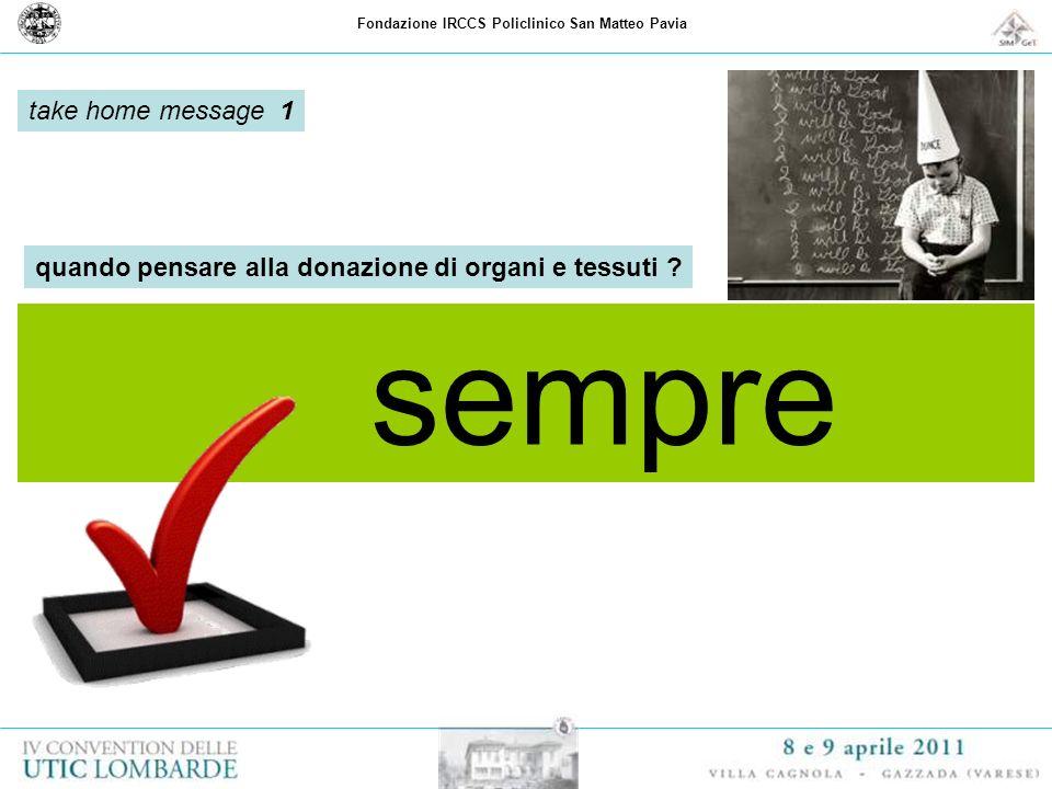 Fondazione IRCCS Policlinico San Matteo Pavia sempre take home message 1 quando pensare alla donazione di organi e tessuti ?