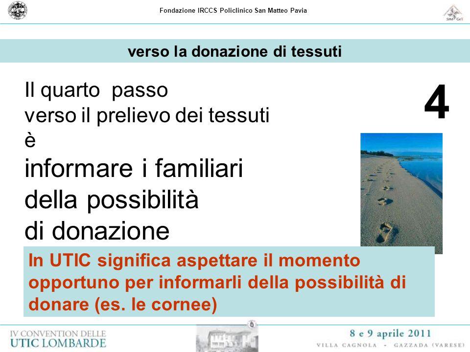 Fondazione IRCCS Policlinico San Matteo Pavia 4 Il quarto passo verso il prelievo dei tessuti è informare i familiari della possibilità di donazione v