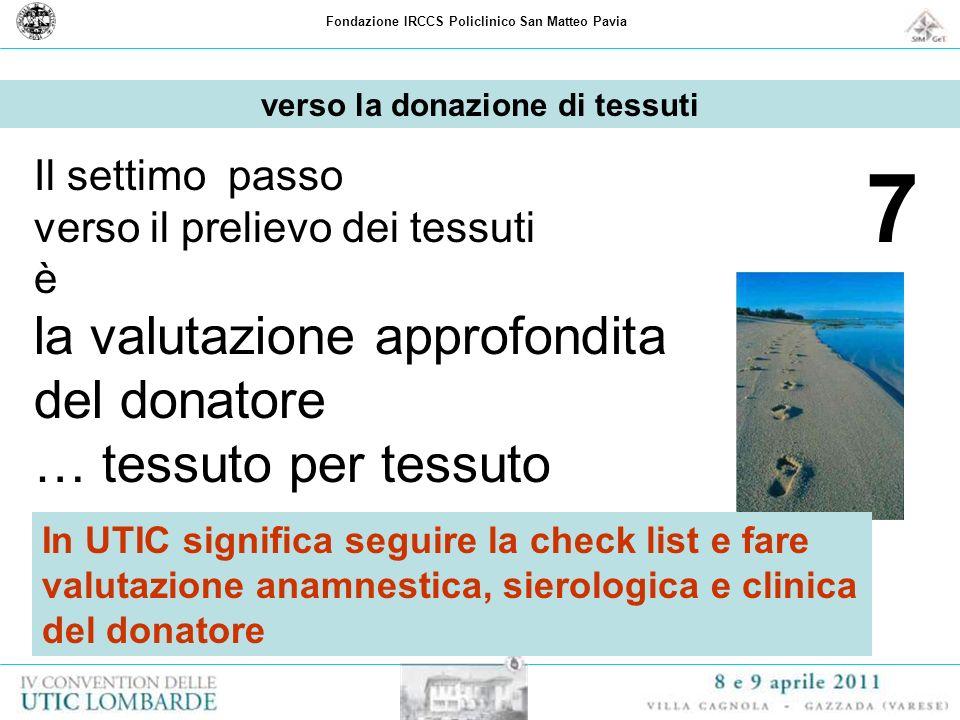 Fondazione IRCCS Policlinico San Matteo Pavia 7 Il settimo passo verso il prelievo dei tessuti è la valutazione approfondita del donatore … tessuto pe