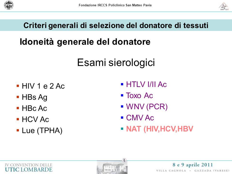 Fondazione IRCCS Policlinico San Matteo Pavia Criteri generali di selezione del donatore di tessuti Idoneità generale del donatore HIV 1 e 2 Ac HBs Ag