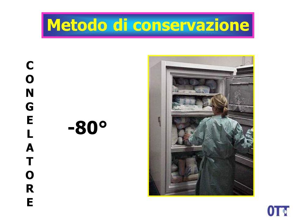 CONGELATORECONGELATORE -80° Metodo di conservazione