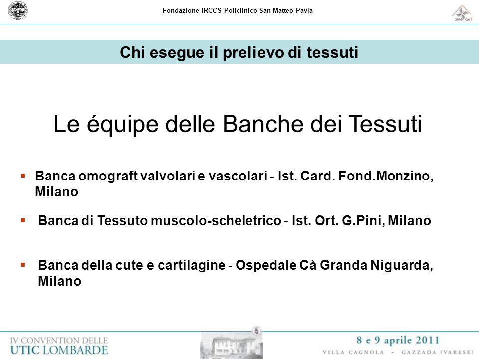 Fondazione IRCCS Policlinico San Matteo Pavia Chi esegue il prelievo di tessuti Le équipe delle Banche dei Tessuti Banca omograft valvolari e vascolar