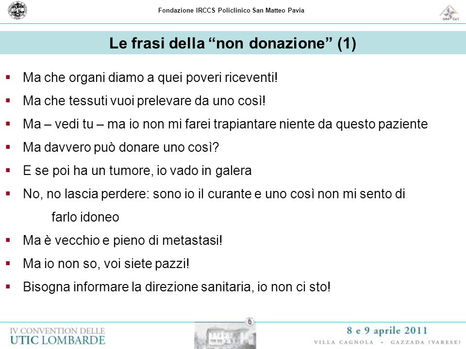 Fondazione IRCCS Policlinico San Matteo Pavia Ma che organi diamo a quei poveri riceventi! Ma che tessuti vuoi prelevare da uno così! Ma – vedi tu – m