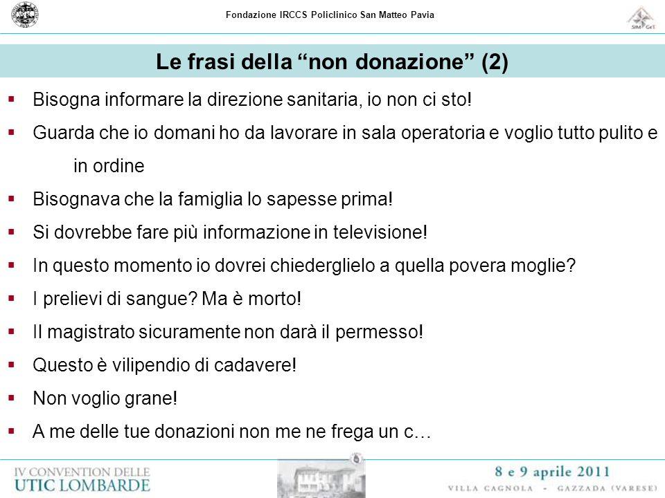 Fondazione IRCCS Policlinico San Matteo Pavia Le frasi della non donazione (2) Bisogna informare la direzione sanitaria, io non ci sto! Guarda che io