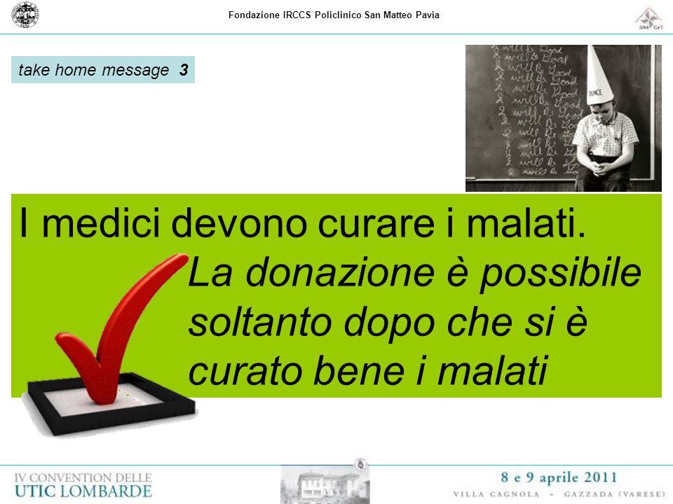 Fondazione IRCCS Policlinico San Matteo Pavia I medici devono curare i malati. La donazione è possibile soltanto dopo che si è curato bene i malati ta