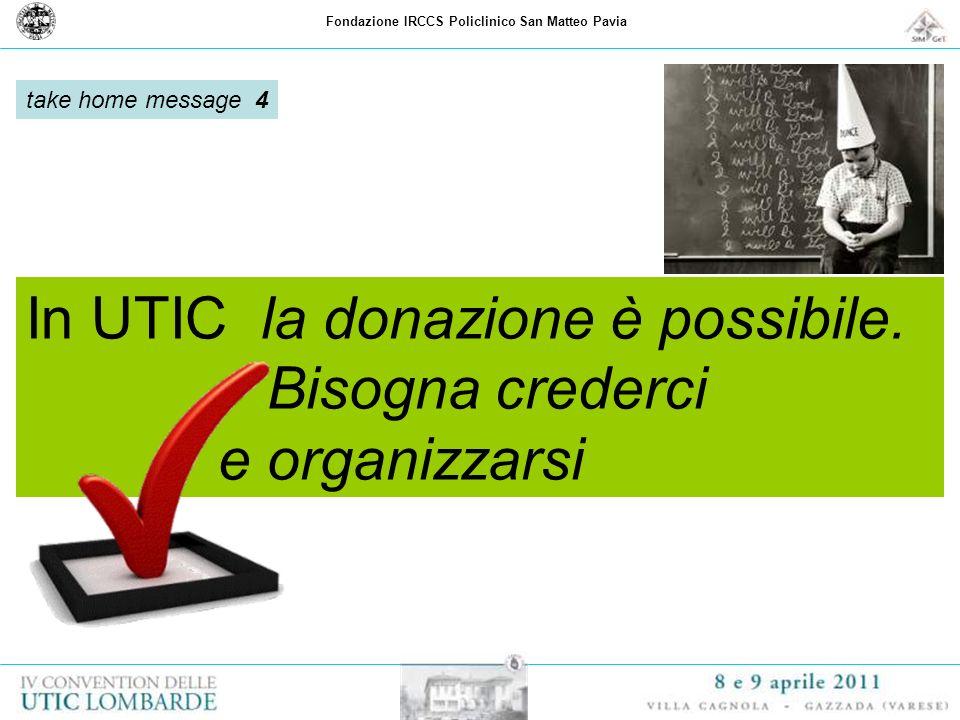 Fondazione IRCCS Policlinico San Matteo Pavia In UTIC la donazione è possibile. Bisogna crederci e organizzarsi take home message 4