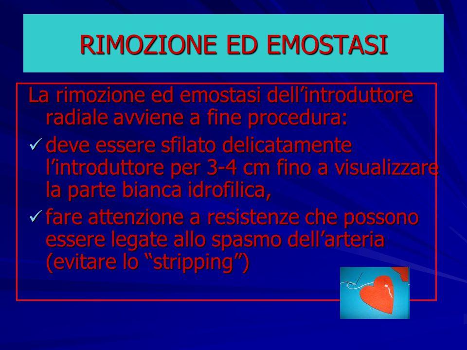 RIMOZIONE ED EMOSTASI La rimozione ed emostasi dellintroduttore radiale avviene a fine procedura: deve essere sfilato delicatamente lintroduttore per