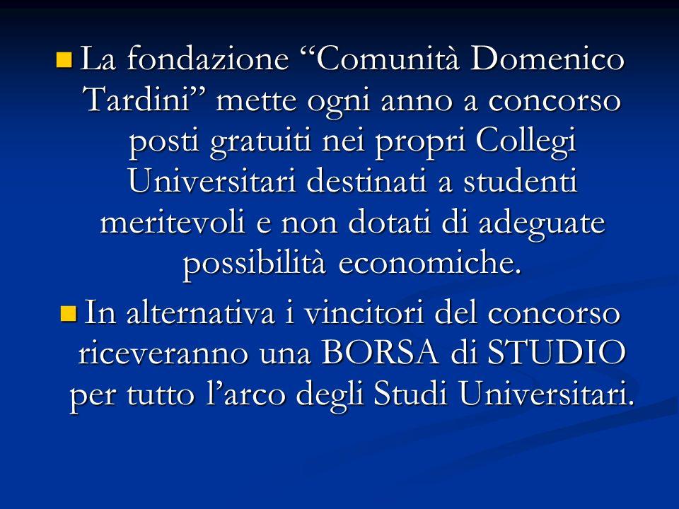 La fondazione Comunità Domenico Tardini mette ogni anno a concorso posti gratuiti nei propri Collegi Universitari destinati a studenti meritevoli e no