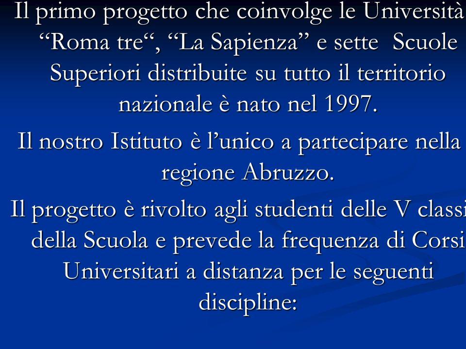Il primo progetto che coinvolge le Università Roma tre, La Sapienza e sette Scuole Superiori distribuite su tutto il territorio nazionale è nato nel 1