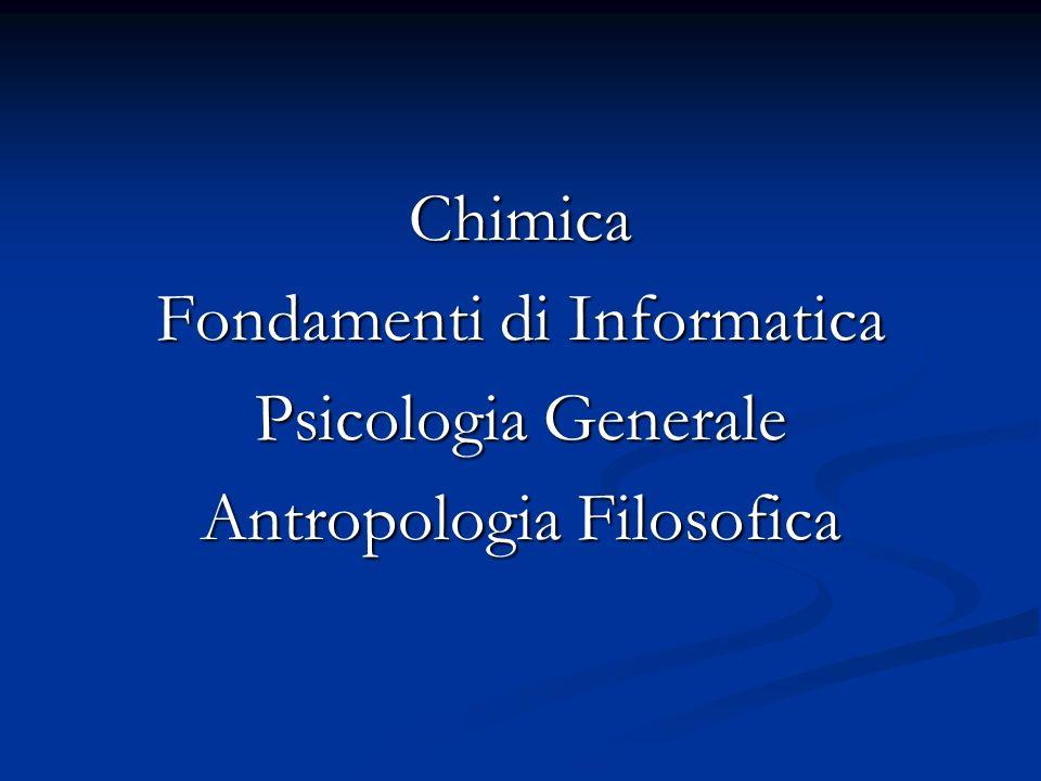 Chimica Fondamenti di Informatica Psicologia Generale Antropologia Filosofica