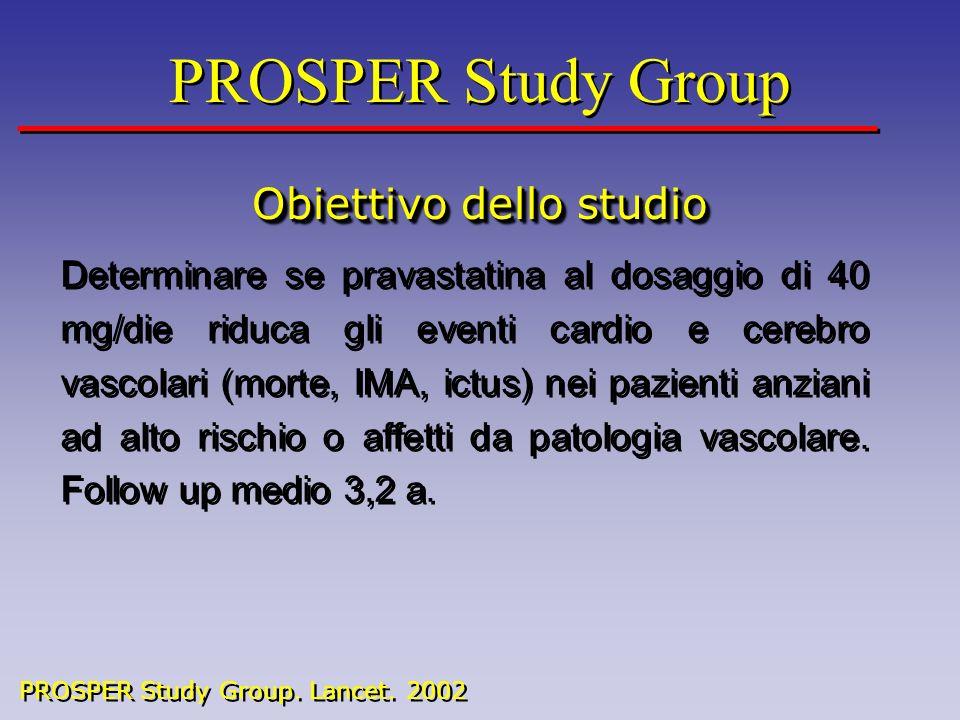 PROSPER Study Group Obiettivo dello studio PROSPER Study Group Obiettivo dello studio Determinare se pravastatina al dosaggio di 40 mg/die riduca gli eventi cardio e cerebro vascolari (morte, IMA, ictus) nei pazienti anziani ad alto rischio o affetti da patologia vascolare.
