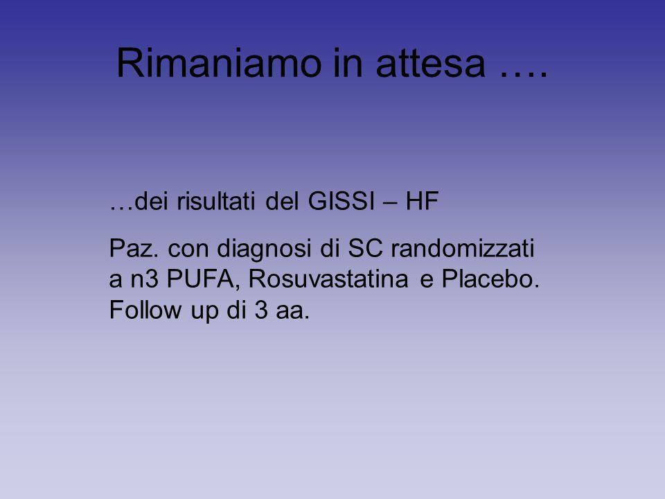 Rimaniamo in attesa …. …dei risultati del GISSI – HF Paz.