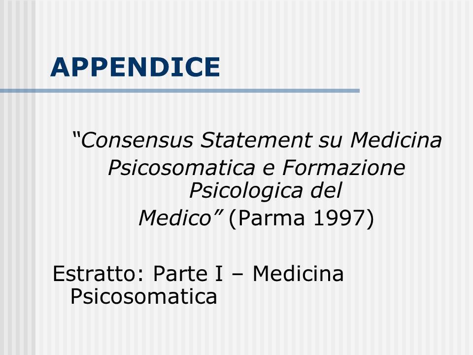 APPENDICE Consensus Statement su Medicina Psicosomatica e Formazione Psicologica del Medico (Parma 1997) Estratto: Parte I – Medicina Psicosomatica