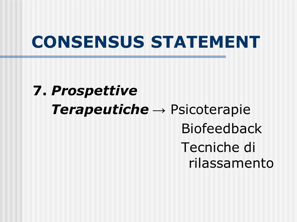 CONSENSUS STATEMENT 7. Prospettive Terapeutiche Psicoterapie Biofeedback Tecniche di rilassamento