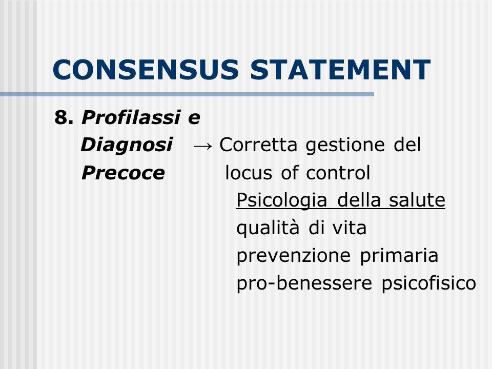 CONSENSUS STATEMENT 8. Profilassi e Diagnosi Corretta gestione del Precoce locus of control Psicologia della salute qualità di vita prevenzione primar