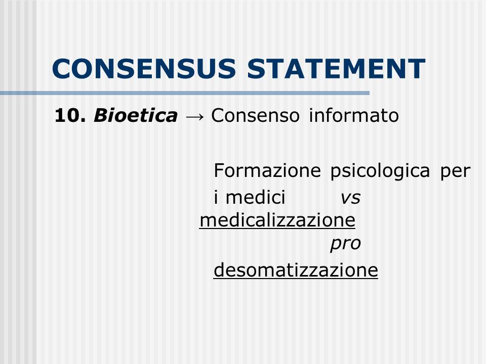 CONSENSUS STATEMENT 10. Bioetica Consenso informato Formazione psicologica per i medici vs medicalizzazione pro desomatizzazione