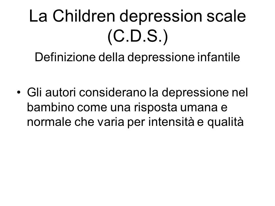 La Children depression scale (C.D.S.) Definizione della depressione infantile Gli autori considerano la depressione nel bambino come una risposta uman