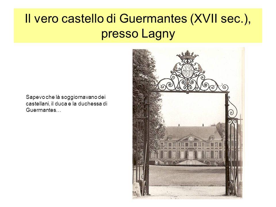 Il vero castello di Guermantes (XVII sec.), presso Lagny Sapevo che là soggiornavano dei castellani, il duca e la duchessa di Guermantes…