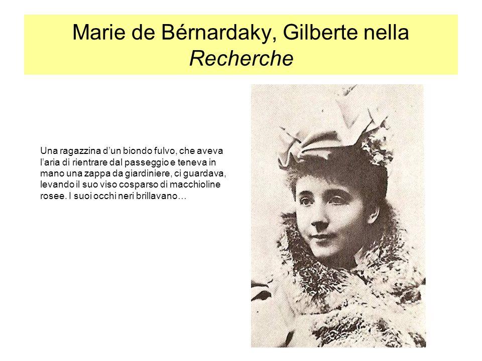 Marie de Bérnardaky, Gilberte nella Recherche Una ragazzina dun biondo fulvo, che aveva laria di rientrare dal passeggio e teneva in mano una zappa da