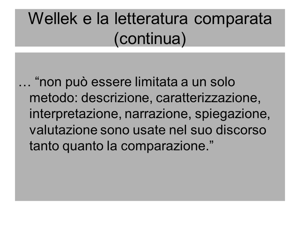 Wellek e la letteratura comparata (continua) … non può essere limitata a un solo metodo: descrizione, caratterizzazione, interpretazione, narrazione,