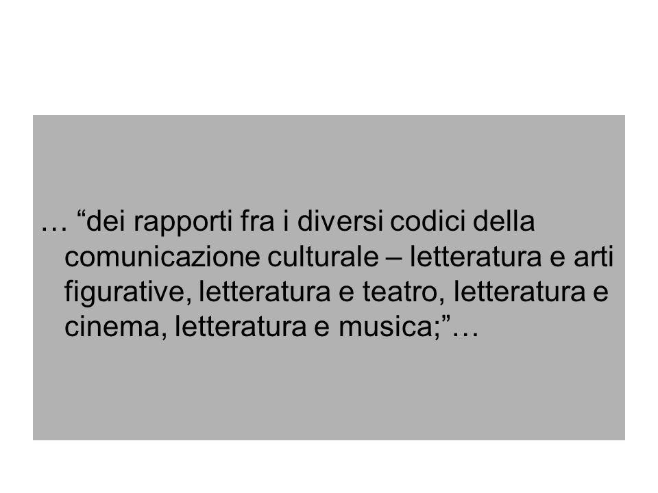 … dei rapporti fra i diversi codici della comunicazione culturale – letteratura e arti figurative, letteratura e teatro, letteratura e cinema, lettera