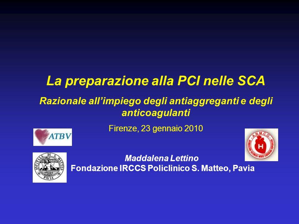 La preparazione alla PCI nelle SCA Razionale allimpiego degli antiaggreganti e degli anticoagulanti Firenze, 23 gennaio 2010 Maddalena Lettino Fondazi