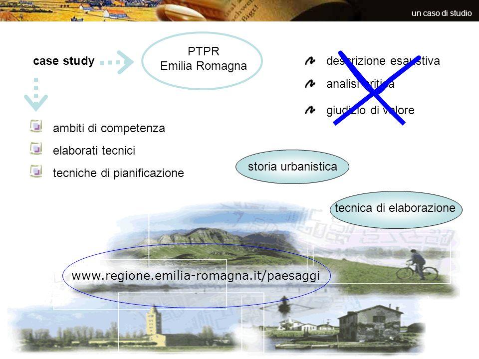 un caso di studio PTPR Emilia Romagna case study descrizione esaustiva analisi critica giudizio di valore ambiti di competenza elaborati tecnici tecni