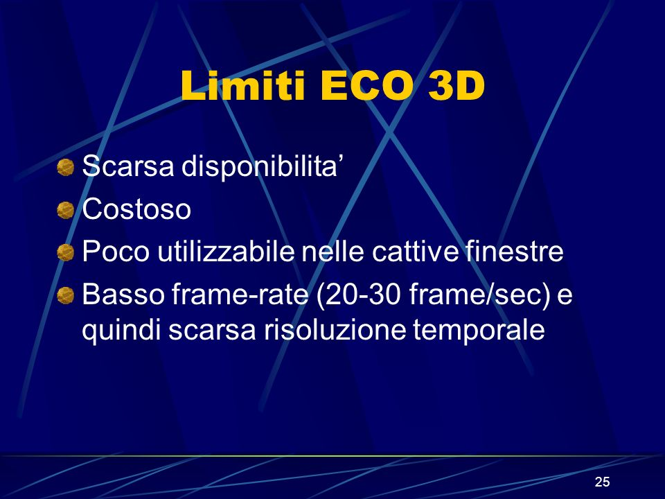 25 Limiti ECO 3D Scarsa disponibilita Costoso Poco utilizzabile nelle cattive finestre Basso frame-rate (20-30 frame/sec) e quindi scarsa risoluzione