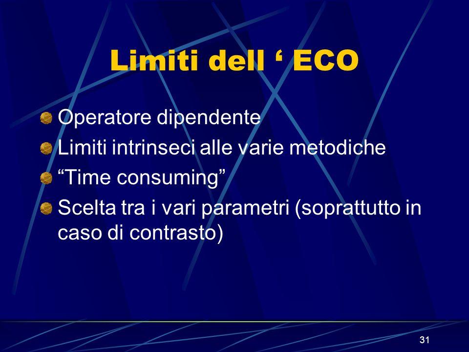 31 Limiti dell ECO Operatore dipendente Limiti intrinseci alle varie metodiche Time consuming Scelta tra i vari parametri (soprattutto in caso di cont