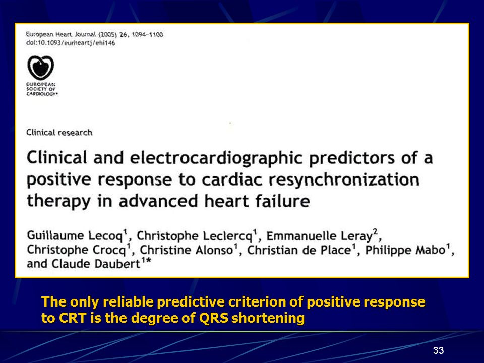 33 The only reliable predictive criterion of positive response to CRT is the degree of QRS shortening