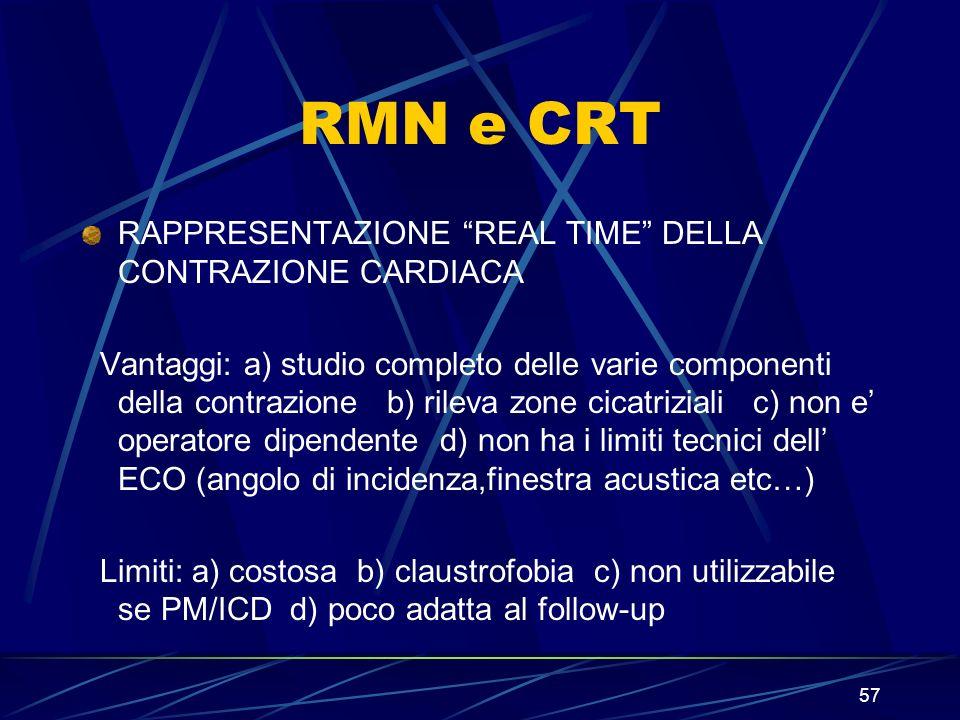 57 RMN e CRT RAPPRESENTAZIONE REAL TIME DELLA CONTRAZIONE CARDIACA Vantaggi: a) studio completo delle varie componenti della contrazione b) rileva zon