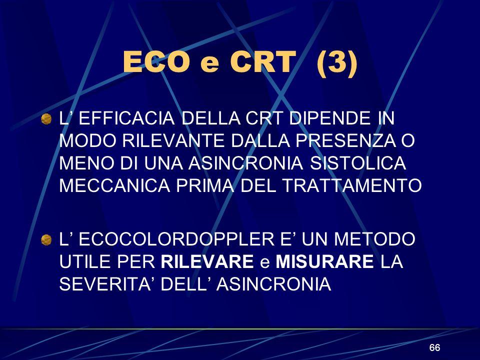 66 ECO e CRT (3) L EFFICACIA DELLA CRT DIPENDE IN MODO RILEVANTE DALLA PRESENZA O MENO DI UNA ASINCRONIA SISTOLICA MECCANICA PRIMA DEL TRATTAMENTO L E